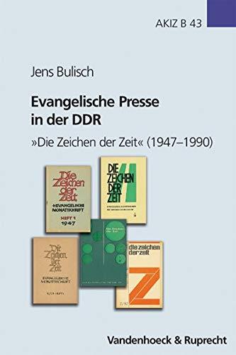 """Evangelische Presse in der DDR. \""""Die Zeichen der Zeit\"""" (1947-1990) (Arbeiten zur Kirchlichen Zeitgeschichte: Reihe B: Darstellungen, Band 43)"""