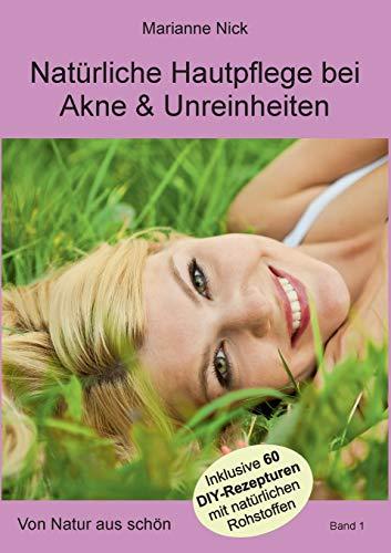 Natürliche Hautpflege bei Akne & Unreinheiten: Von Natur aus schön