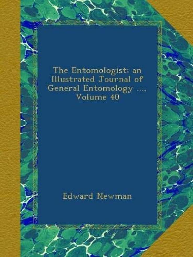 プログレッシブ倉庫ランドマークThe Entomologist; an Illustrated Journal of General Entomology ..., Volume 40