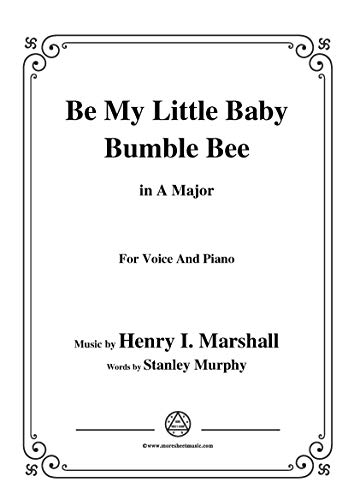 Henry I. Marshall-Be My Little Baby Bumble Bee,in A Major,for Voice&Pno (English Edition)