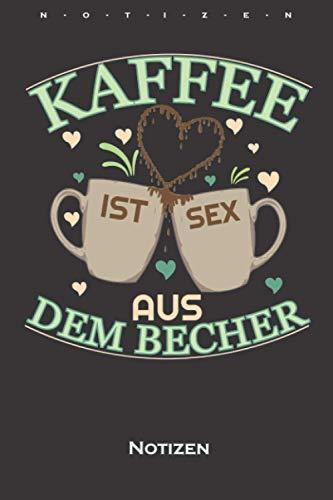 Kaffee ist Sex aus dem Becher Notizbuch: Kariertes Notizbuch für Kaffeeliebhaber