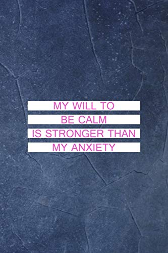 My Will To Be Calm Is Stronger Than My Anxiety: Anxiety Notebook Journal Composition Blank Lined Diary Notepad 120 Pages Paperback Blue