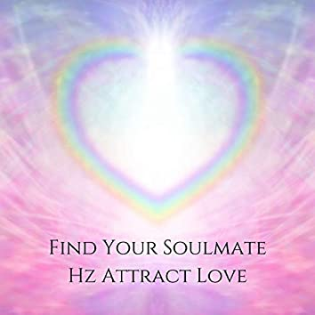 Find Your Soulmate: HZ Attract Love, Love Meditation, Law of Attraction