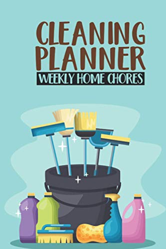 Cleaning Planner Weekly Home Chores: A Journal For Organizing and Decluttering Your Home, Household Chores Checklist To Maintain A Clean House