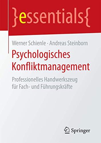 Psychologisches Konfliktmanagement: Professionelles Handwerkszeug für Fach- und Führungskräfte (essentials)