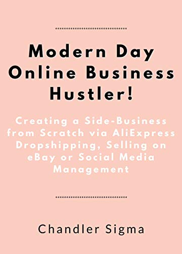 Modern Day Online Business Hustler (3 Book Bundle): Creating a Side-Business from Scratch via AliExpress Dropshipping, Selling on eBay or Social Media Management (English Edition)
