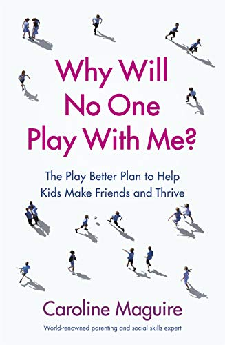 Why Will No One Play With Me?: The Play Better Plan to Help Kids Make Friends and Thrive