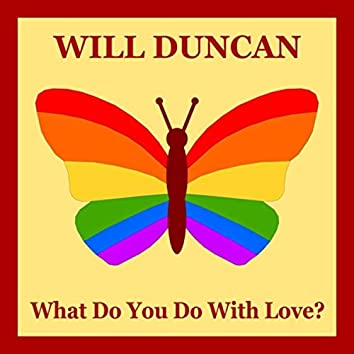 What Do You Do with Love?