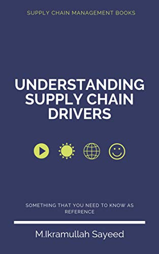 Understanding Supply Chain Drivers: A book about supply chain management (English Edition)