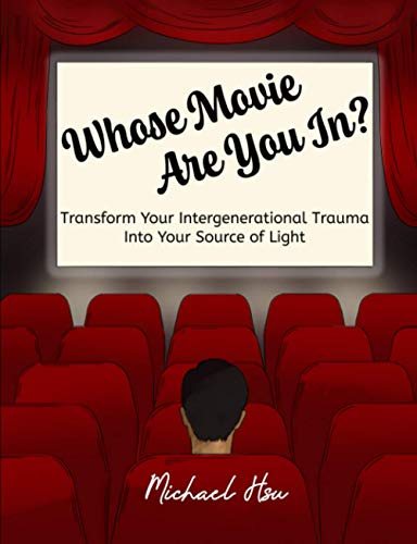 Whose Movie Are You In?: Transform Your Intergenerational Trauma Into Your Source of Light