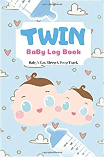 Twin Baby Log Book: New! Daily Childcare Journal Health Record Keeper, Baby's Eat, Sleep & Poop Track Your Newborn Baby's