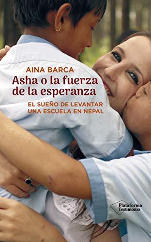 Asha o la fuerza de la esperanza (El sueño de levantar una escuela en Nepal)
