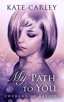 My Path To You (Courage of Krysset Book 2) by [Kate Carley]