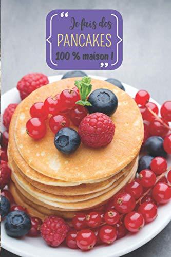 Je fais des pancakes 100 % maison !: Carnet de notes à remplir (15,24 cms X 22,86 cms, 100 pages) / 98 fiches pour noter et créer vos préparations !