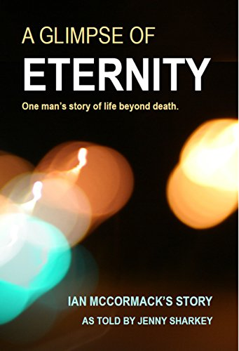 A GLIMPSE OF ETERNITY: One man's story of life beyond death