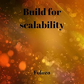 Build for Scalability
