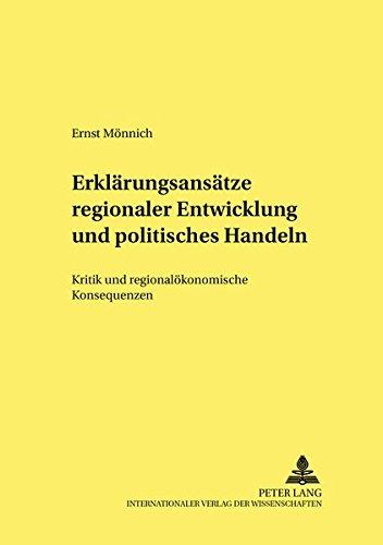 Erklärungsansätze regionaler Entwicklung und politisches Handeln: Kritik und regionalökonomische Konsequenzen (Strukturwandel und Strukturpolitik. Structural Change and Structural Policies., Band 10)
