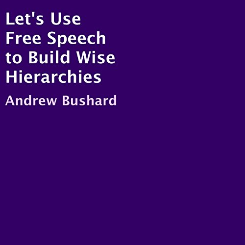 Let's Use Free Speech to Build Wise Hierarchies audiobook cover art