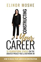 Constructing Your Career: 12 Foundational Stages on The Greatest Project You'll Ever Work On