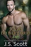 O Jogo do Bilionário: A Obsessão do Bilionário - Kade (Portuguese Edition)