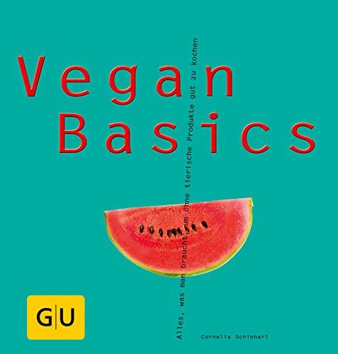 Vegan Basics: Alles, was man braucht, um ohne tierische Produkte gut zu kochen (GU Basic Cooking)