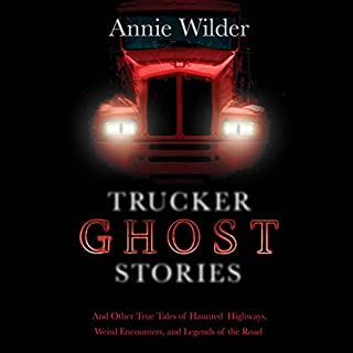 Trucker Ghost Stories     And Other True Tales of Haunted Highways, Weird Encounters, and Legends of the Road              By:                                                                                                                                 Annie Wilder (editor)                               Narrated by:                                                                                                                                 Tavia Gilbert,                                                                                        Peter Ganim                      Length: 3 hrs and 44 mins     167 ratings     Overall 3.8