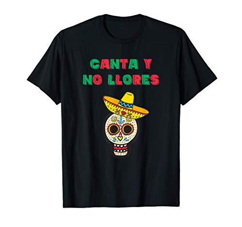 Mexico Fiesta Canta y no Llores Mexicano Dia de los Muertos Camiseta