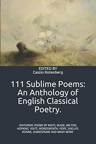 Compare Textbook Prices for 111 Sublime Poems: An Anthology of English Classical Poetry  ISBN 9781796771350 by ROTENBERG, CASSIO