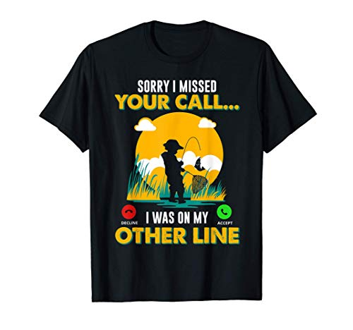 Fishing Sorry I Missed Your Call Was On Other Line Fishing T-Shirt