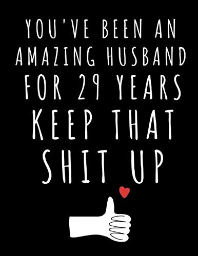 You've Been An Amazing Husband For 29 Years Keep That Shit Up: Questions for Couples Journal One Question a Day For You & Me to Spark Fun, Fill in the ... for Couples: A Twenty Nine Year Journal