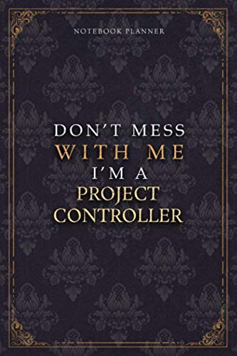 Notebook Planner Don't Mess With Me I'm A Project Controller Luxury Job Title Working Cover: Pocket, 5.24 x 22.86 cm, Budget Tracker, 120 Pages, 6x9 inch, Teacher, A5, Work List, Diary, Budget Tracker