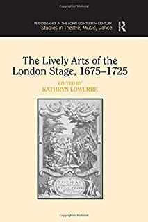 The Lively Arts of the London Stage, 1675–1725