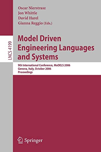 Model Driven Engineering Languages and Systems: 9th International Conference, MoDELS 2006, Genova, Italy, October 1-6, 2006, Proceedings (Lecture Notes in Computer Science (4199), Band 4199)