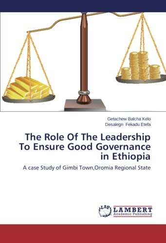 The Role Of The Leadership To Ensure Good Governance in Ethiopia: A case Study of Gimbi Town,Oromia Regional State