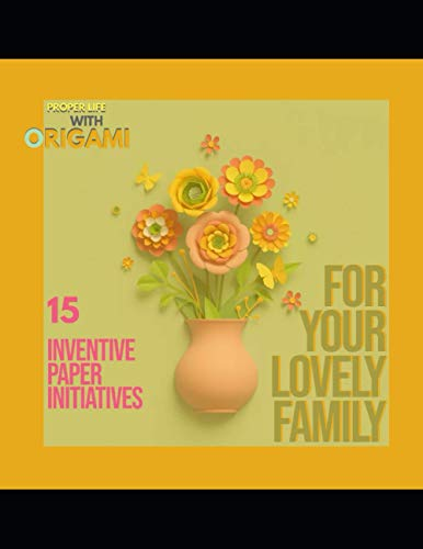 Proper Life With Origami 15 Inventive Paper Initiatives For Your Lovely Family