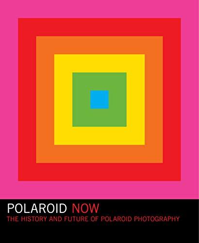 Polaroid Now: The History and Future of Polaroid Photography (Polaroid Camera Photo Book, Instant Film Photography Book)
