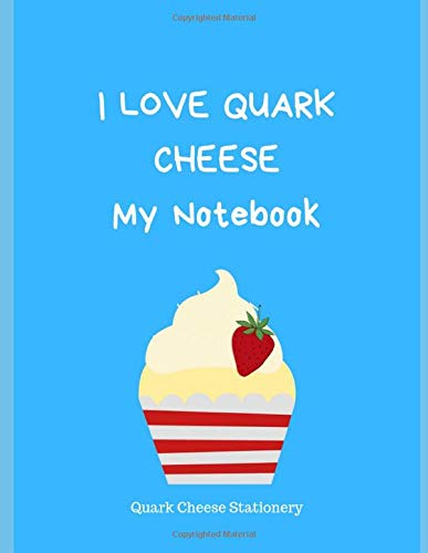 I Love Quark Cheese: My Notebook: Large Blank Wide Lined Composition Notebook Journal Gift with Quote for Women Girls (Adults & Children), to Write Notes