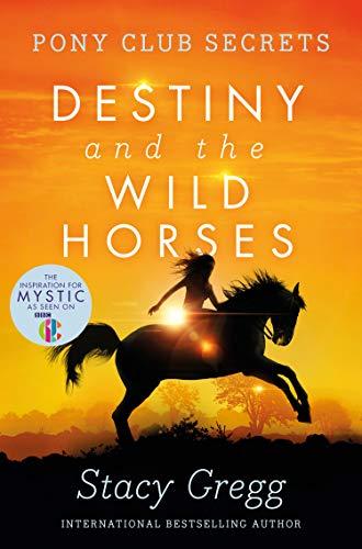 Destiny and the Wild Horses (Pony Club Secrets, Book 3) (English Edition)
