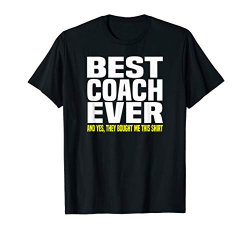 Best Coach Ever Yes They Bought Me This Shirt Tshirt Gift