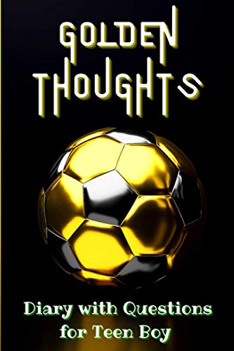 Golden Thoughts- Diary with Questions for a Teen Boy: Notebook with 20...