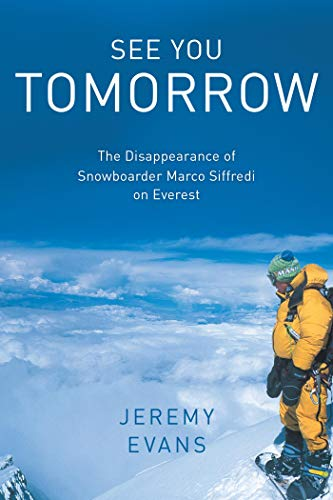 See You Tomorrow: The Disappearance of Snowboarder Marco Siffredi on Everest (English Edition)