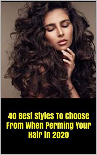 40 Best Styles To Choose From When Perming Your Hair in 2020: 40 Best Styles To Choose From When Perming Your Hair in 2020 (English Edition)