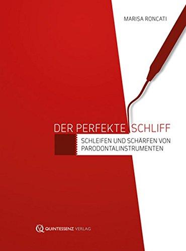 Der perfekte Schliff: Schleifen und Schärfen von Parodontalinstrumenten (Buch und DVD im Set)