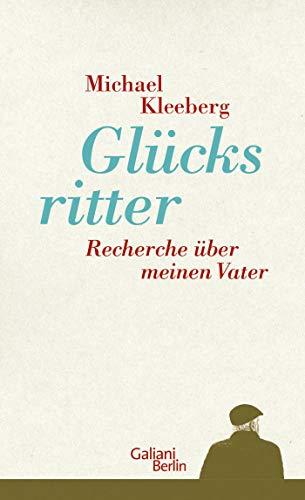 Buchseite und Rezensionen zu 'Glücksritter: Recherche über meinen Vater' von Michael Kleeberg