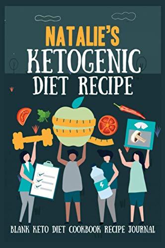 Natalie's Ketogenic Diet Recipe - Blank Keto Diet Cookbook Recipe Journal: Diary Notebook Cooking Gift - Ketogenic Diet Weight Loss,Keto Recipe - Ketogenic Diet Journal