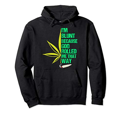 I'm Blunt Because God Rolled Me That Way 420 Marijuana Weed Pullover Hoodie