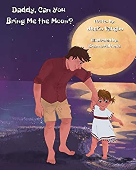 Daddy, Can You Bring Me the Moon?