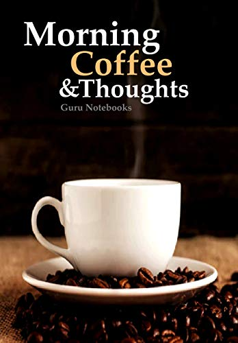 Morning Coffee and Thoughts: A Notebook to Record Your Thoughts While Enjoying Your Morning Coffee (English Edition)