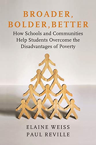 Weiss, E: Broader, Bolder, Better: How Schools and Communities Help Students Overcome the Disadvantages of Poverty