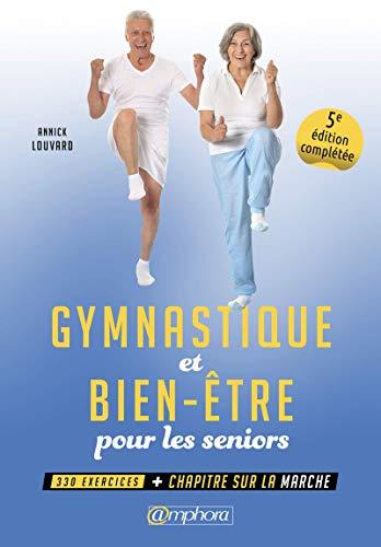 Gymnastique et bien-être pour les seniors: 330 exercices + un chapitre sur la marche